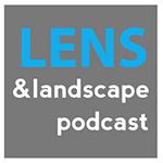 Lens & Landscape Podcast