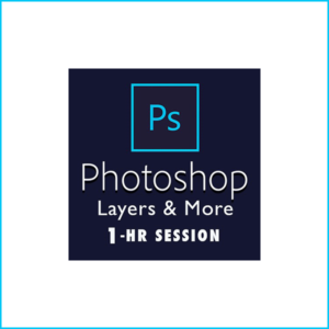 Photoshop - Layers & More: 1-Hour Session